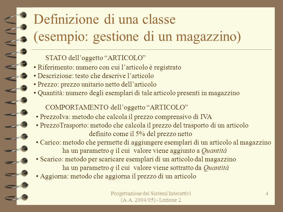 Progettazione dei Sistemi Interattivi (A.A. 2004/05) - Lezione 2 4 Definizione di una classe (esempio: gestione di un magazzino) Riferimento: numero c