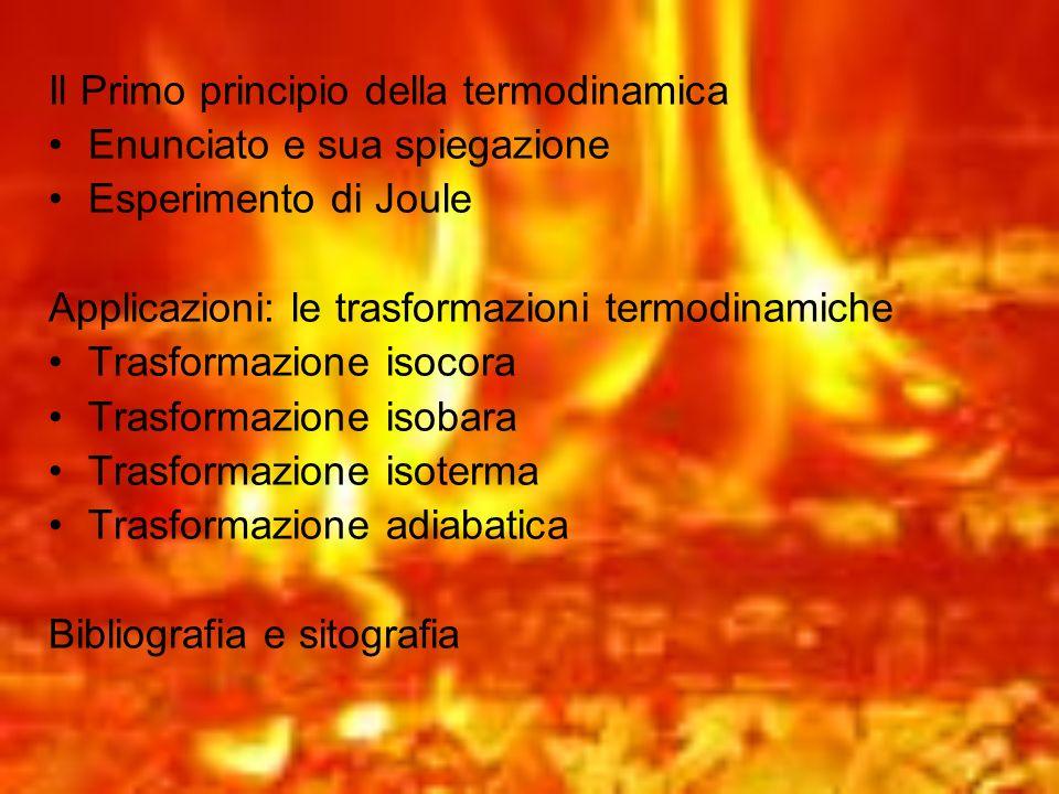 Il Primo principio della termodinamica Enunciato e sua spiegazione Esperimento di Joule Applicazioni: le trasformazioni termodinamiche Trasformazione