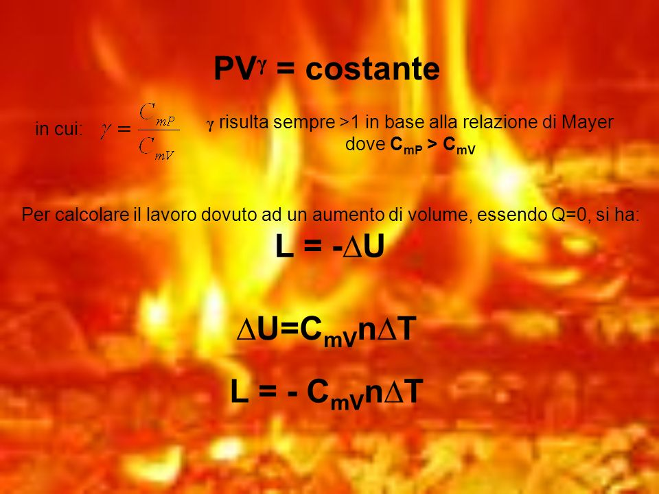 PV γ = costante in cui: γ risulta sempre >1 in base alla relazione di Mayer dove C mP > C mV Per calcolare il lavoro dovuto ad un aumento di volume, e