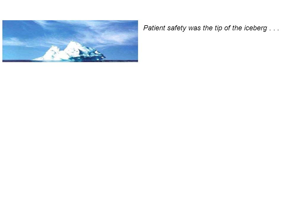 Patient safety was the tip of the iceberg...