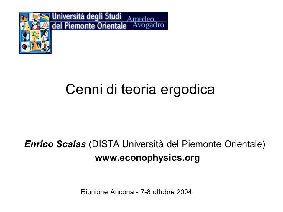 Cenni di teoria ergodica Enrico Scalas (DISTA Università del Piemonte Orientale) www.econophysics.org Riunione Ancona - 7-8 ottobre 2004