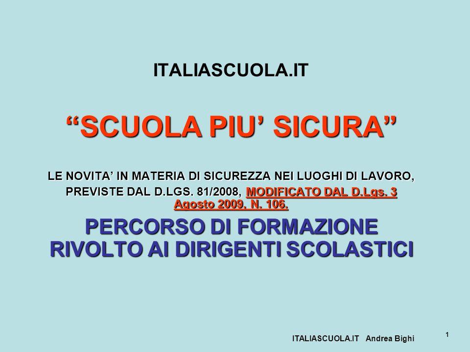 ITALIASCUOLA.IT Andrea Bighi 1 ITALIASCUOLA.IT SCUOLA PIU SICURA LE NOVITA IN MATERIA DI SICUREZZA NEI LUOGHI DI LAVORO, PREVISTE DAL D.LGS. 81/2008,
