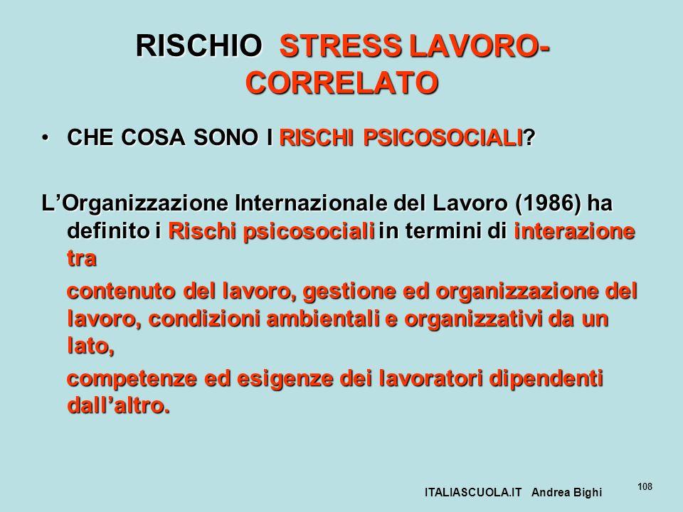 ITALIASCUOLA.IT Andrea Bighi 108 RISCHIO STRESS LAVORO- CORRELATO CHE COSA SONO I RISCHI PSICOSOCIALI?CHE COSA SONO I RISCHI PSICOSOCIALI? LOrganizzaz