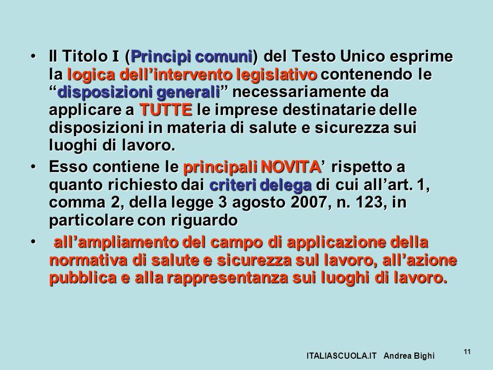 ITALIASCUOLA.IT Andrea Bighi 11 Il Titolo I (Principi comuni) del Testo Unico esprime la logica dellintervento legislativo contenendo ledisposizioni g