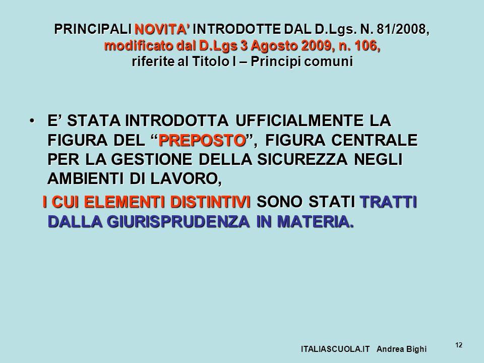 ITALIASCUOLA.IT Andrea Bighi 12 PRINCIPALI NOVITA INTRODOTTE DAL D.Lgs. N. 81/2008, modificato dal D.Lgs 3 Agosto 2009, n. 106, riferite al Titolo I –