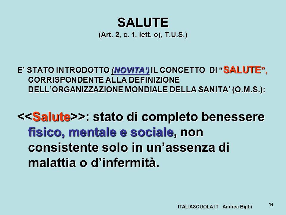 ITALIASCUOLA.IT Andrea Bighi 14 SALUTE (Art. 2, c. 1, lett. o), T.U.S.) E STATO INTRODOTTO (NOVITA) IL CONCETTO DI SALUTE, CORRISPONDENTE ALLA DEFINIZ