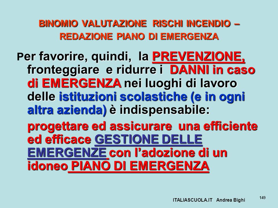 ITALIASCUOLA.IT Andrea Bighi 149 BINOMIO VALUTAZIONE RISCHI INCENDIO – REDAZIONE PIANO DI EMERGENZA er favorire, quindi, la PREVENZIONE, fronteggiare