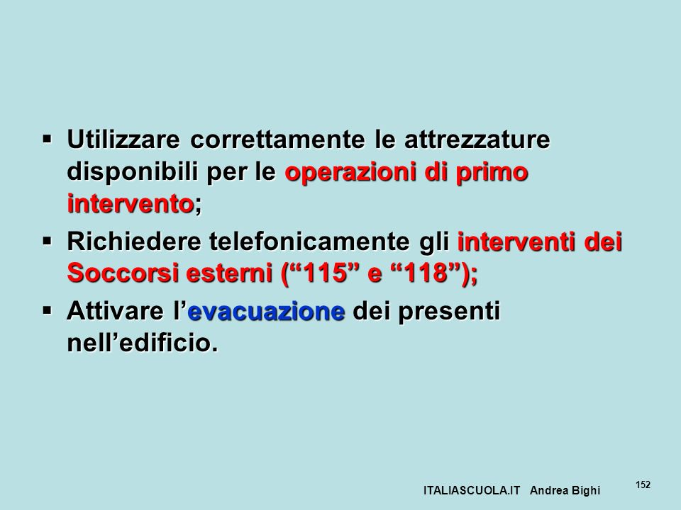 ITALIASCUOLA.IT Andrea Bighi 152 Utilizzare correttamente le attrezzature disponibili per le operazioni di primo intervento; Utilizzare correttamente