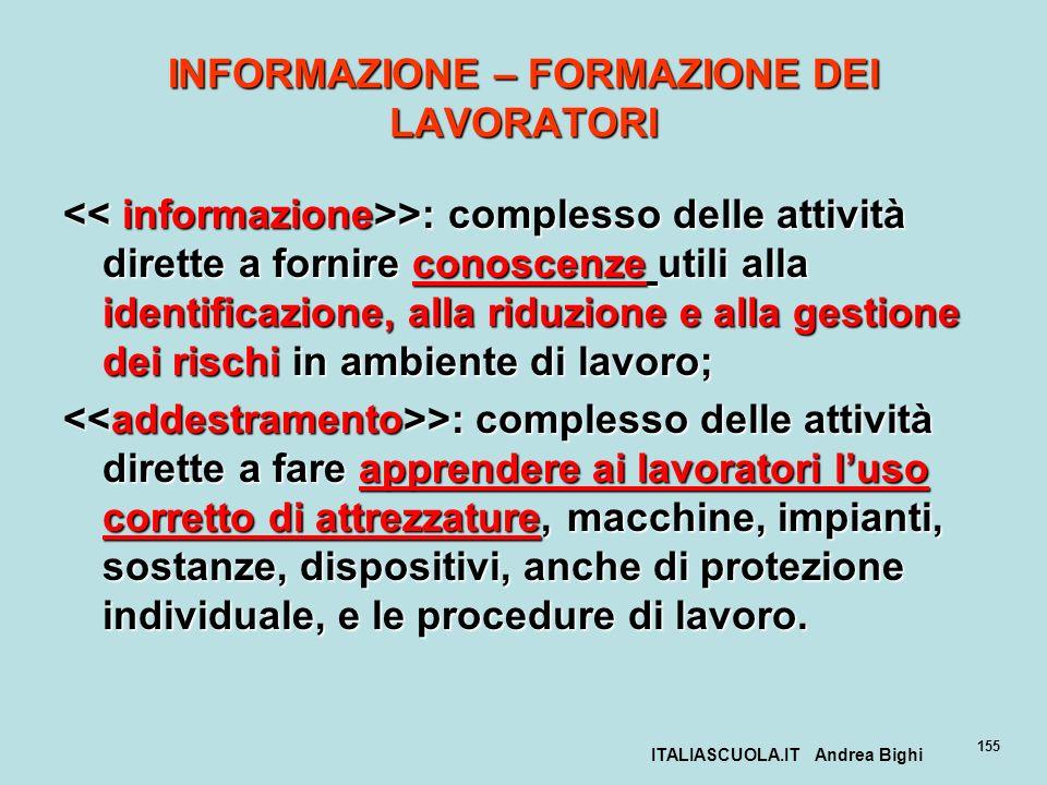 ITALIASCUOLA.IT Andrea Bighi 155 INFORMAZIONE – FORMAZIONE DEI LAVORATORI >: complesso delle attività dirette a fornire conoscenze utili alla identifi