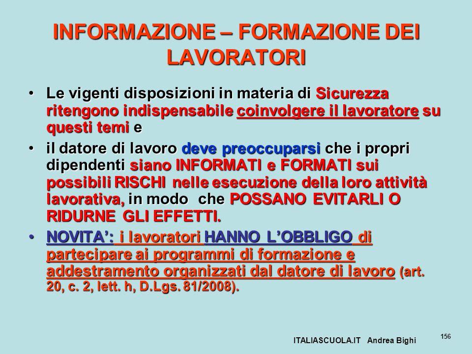ITALIASCUOLA.IT Andrea Bighi 156 INFORMAZIONE – FORMAZIONE DEI LAVORATORI Le vigenti disposizioni in materia di Sicurezza ritengono indispensabile coi