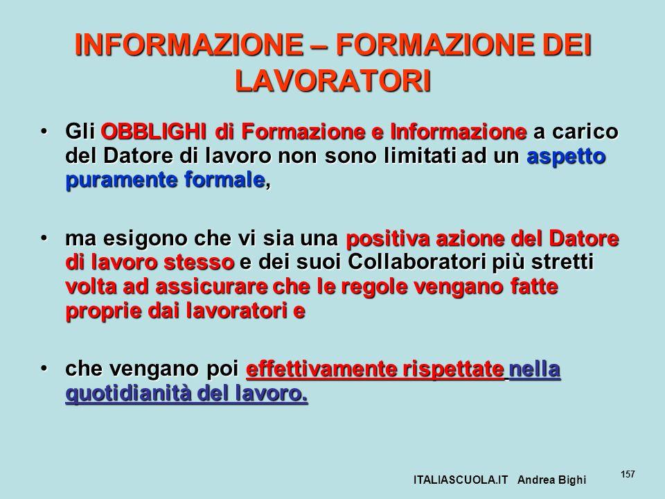 ITALIASCUOLA.IT Andrea Bighi 157 INFORMAZIONE – FORMAZIONE DEI LAVORATORI Gli OBBLIGHI di Formazione e Informazione a carico del Datore di lavoro non