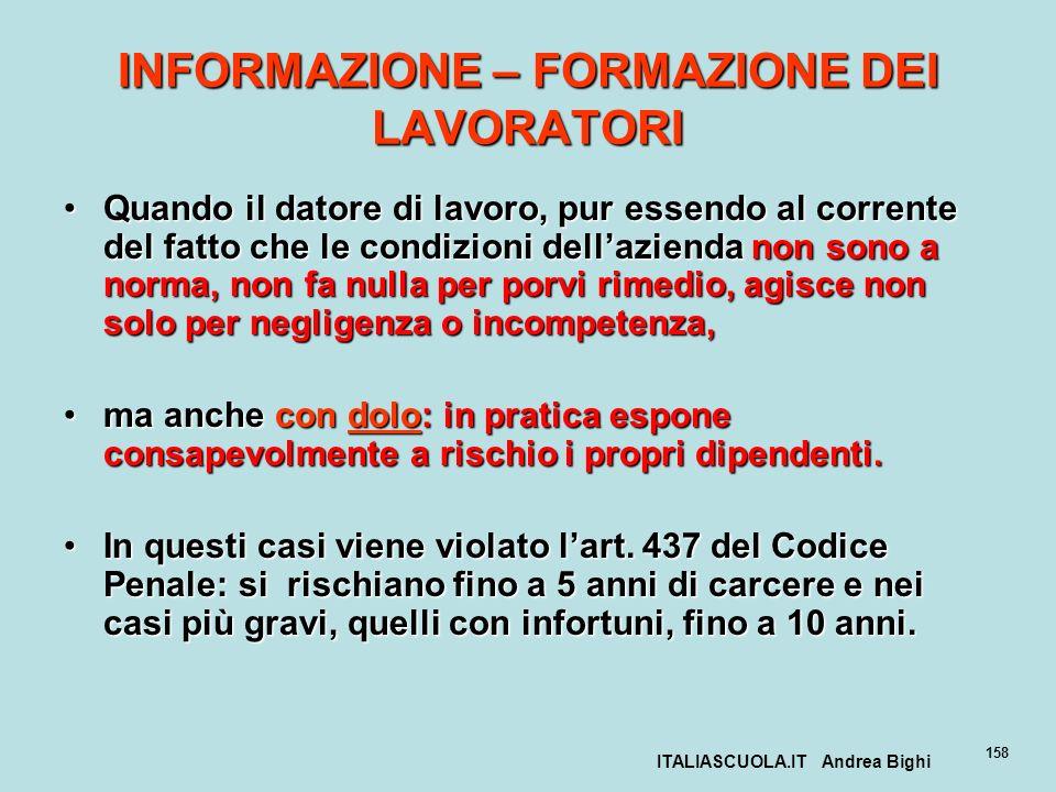 ITALIASCUOLA.IT Andrea Bighi 158 INFORMAZIONE – FORMAZIONE DEI LAVORATORI Quando il datore di lavoro, pur essendo al corrente del fatto che le condizi