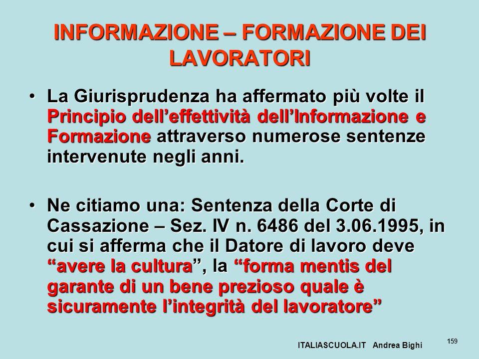 ITALIASCUOLA.IT Andrea Bighi 159 INFORMAZIONE – FORMAZIONE DEI LAVORATORI La Giurisprudenza ha affermato più volte il Principio delleffettività dellIn