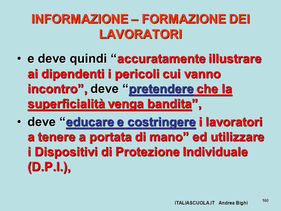 ITALIASCUOLA.IT Andrea Bighi 160 INFORMAZIONE – FORMAZIONE DEI LAVORATORI e deve quindi accuratamente illustrare ai dipendenti i pericoli cui vanno in