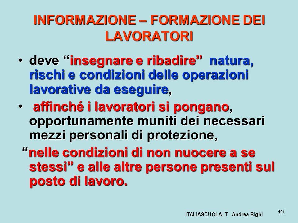 ITALIASCUOLA.IT Andrea Bighi 161 INFORMAZIONE – FORMAZIONE DEI LAVORATORI deve insegnare e ribadire natura, rischi e condizioni delle operazioni lavor