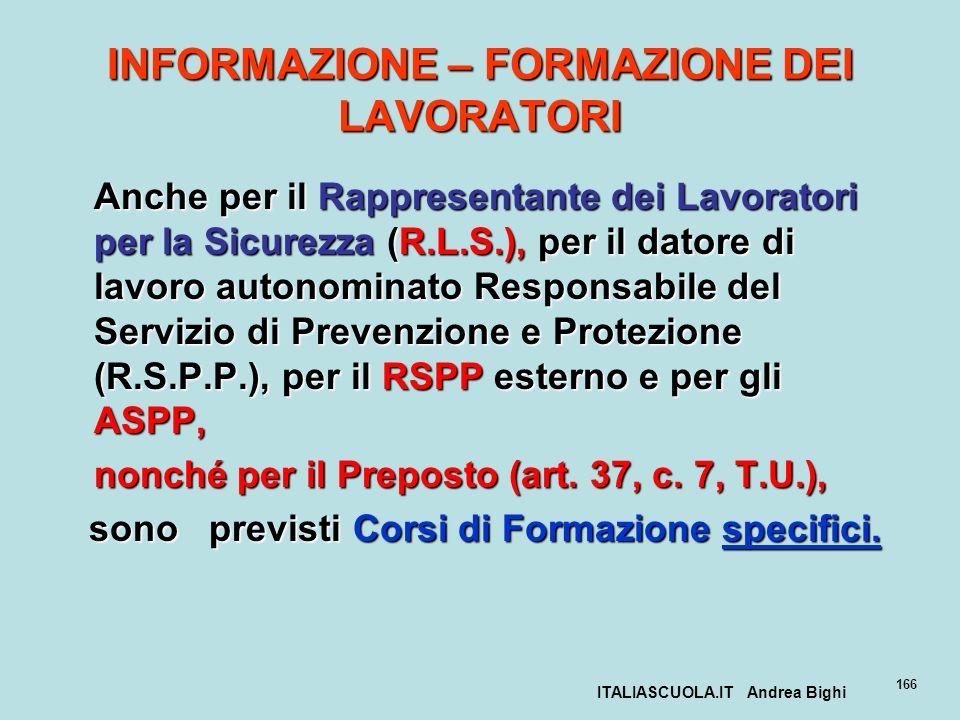 ITALIASCUOLA.IT Andrea Bighi 166 INFORMAZIONE – FORMAZIONE DEI LAVORATORI Anche per il Rappresentante dei Lavoratori per la Sicurezza (R.L.S.), per il