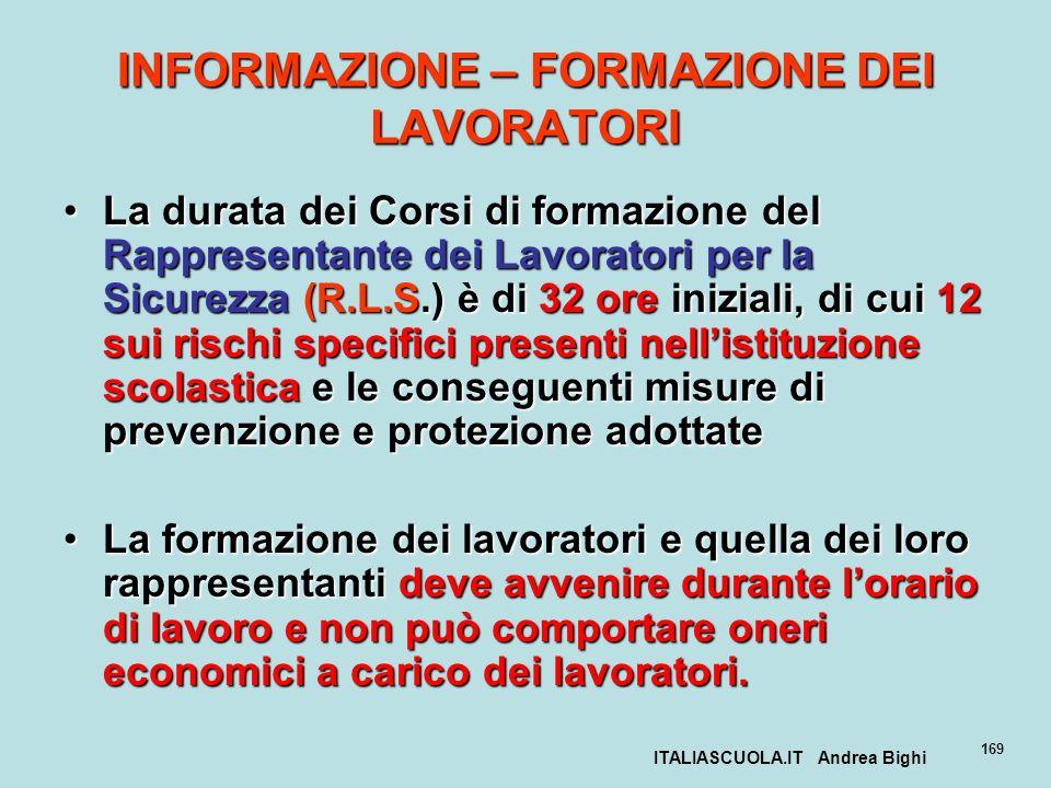 ITALIASCUOLA.IT Andrea Bighi 169 INFORMAZIONE – FORMAZIONE DEI LAVORATORI La durata dei Corsi di formazione del Rappresentante dei Lavoratori per la S