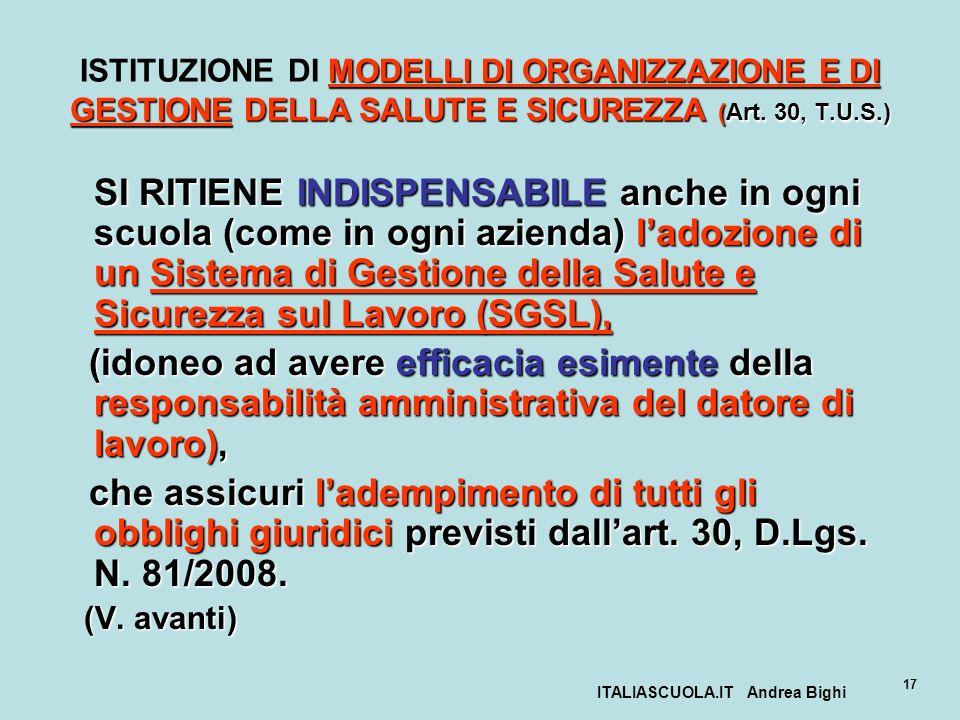 ITALIASCUOLA.IT Andrea Bighi 17 MODELLI DI ORGANIZZAZIONE E DI GESTIONE DELLA SALUTE E SICUREZZA (Art. 30, T.U.S.) ISTITUZIONE DI MODELLI DI ORGANIZZA