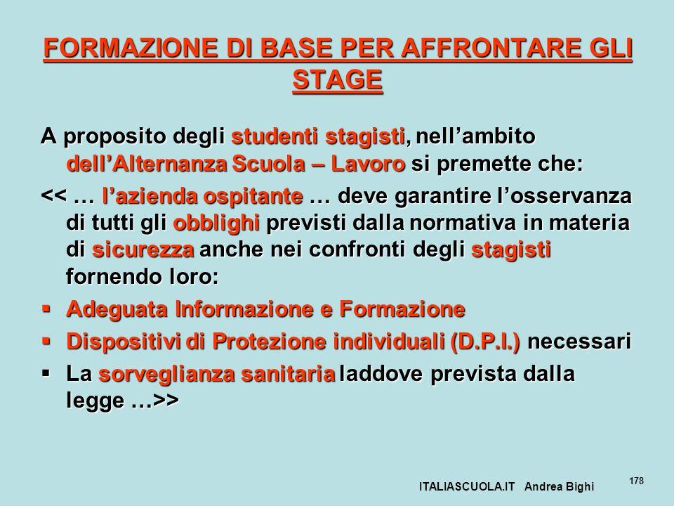 ITALIASCUOLA.IT Andrea Bighi 178 FORMAZIONE DI BASE PER AFFRONTARE GLI STAGE A proposito degli studenti stagisti, nellambito dellAlternanza Scuola – L