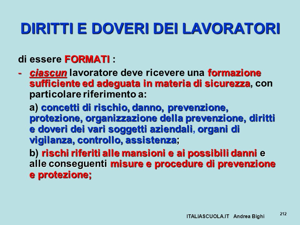 ITALIASCUOLA.IT Andrea Bighi 212 DIRITTI E DOVERI DEI LAVORATORI FORMATI di essere FORMATI : -ciascunformazione sufficiente ed adeguata in materia di