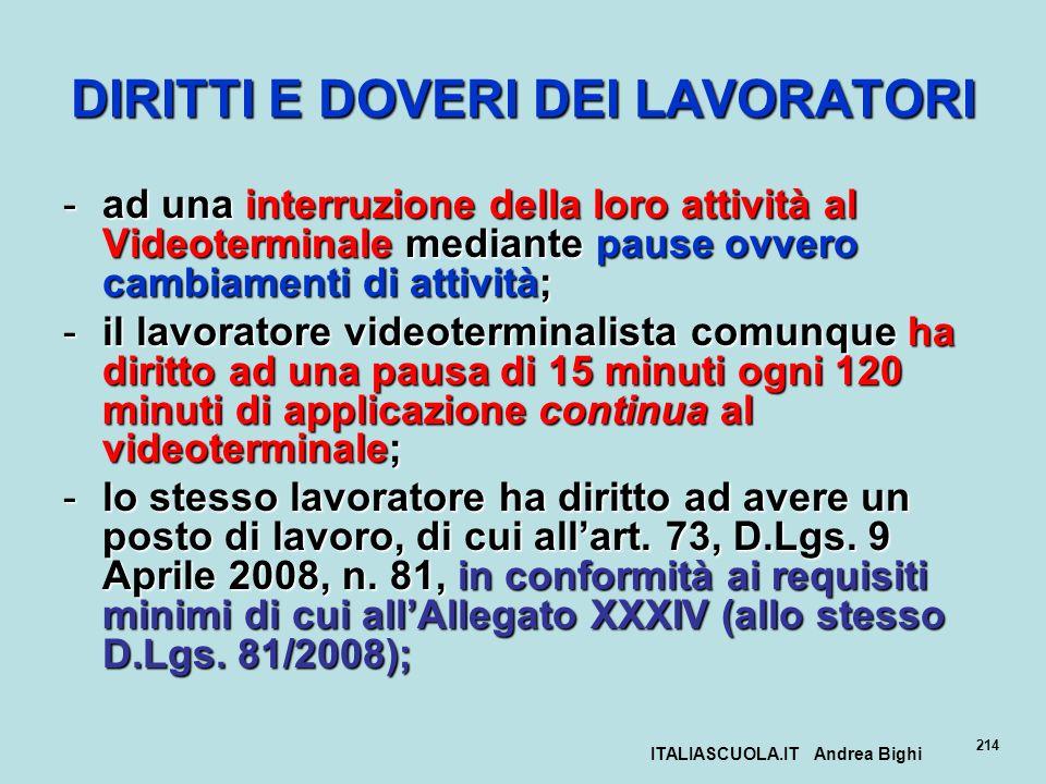 ITALIASCUOLA.IT Andrea Bighi 214 DIRITTI E DOVERI DEI LAVORATORI -ad una interruzione della loro attività al Videoterminale mediante pause ovvero camb