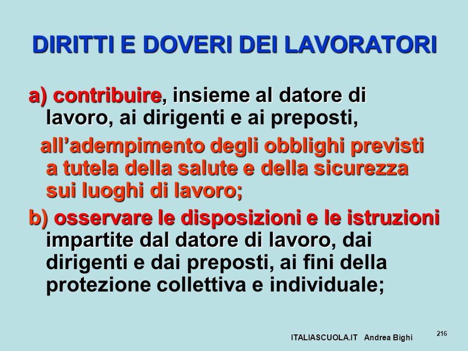 ITALIASCUOLA.IT Andrea Bighi 216 DIRITTI E DOVERI DEI LAVORATORI a) contribuire, insieme al datore di lavoro a) contribuire, insieme al datore di lavo