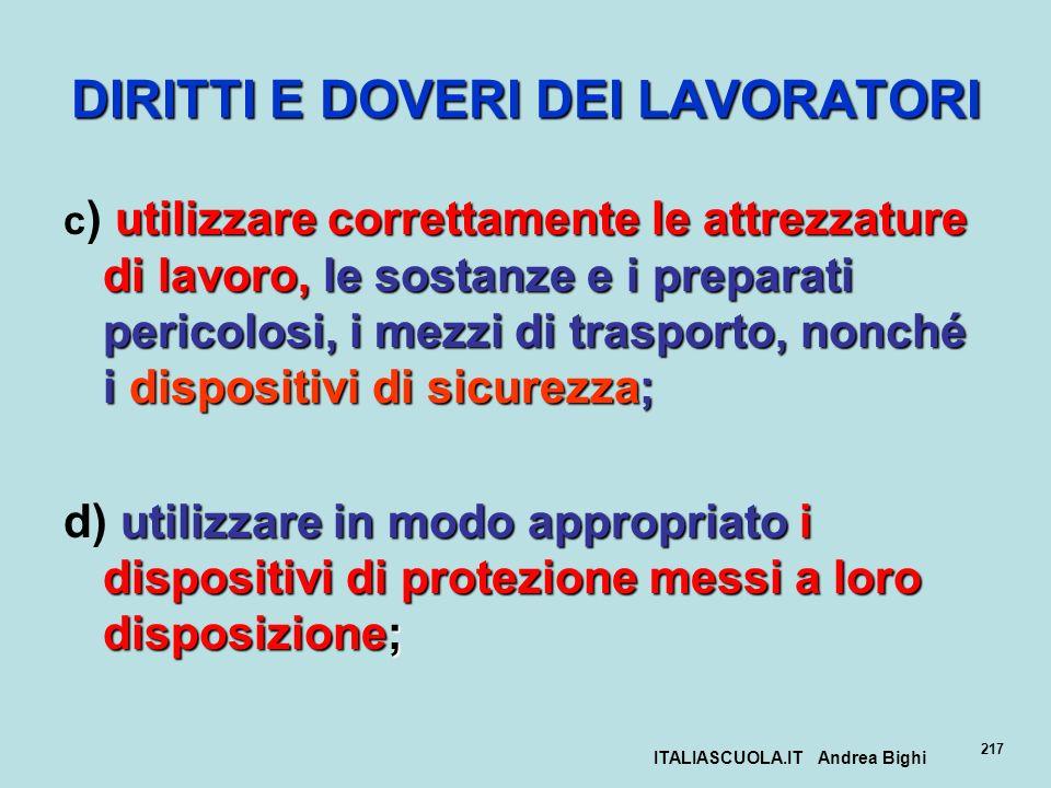 ITALIASCUOLA.IT Andrea Bighi 217 DIRITTI E DOVERI DEI LAVORATORI utilizzare correttamente le attrezzature di lavoro,le sostanze e i preparati pericolo