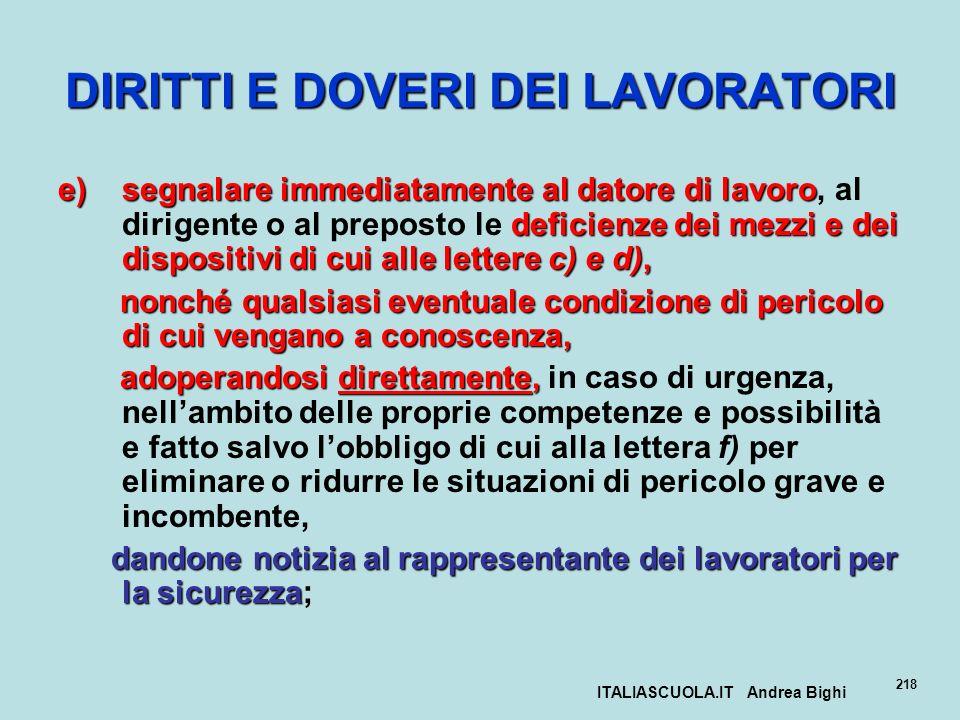 ITALIASCUOLA.IT Andrea Bighi 218 DIRITTI E DOVERI DEI LAVORATORI e)segnalare immediatamente al datore di lavoro deficienze dei mezzi e dei dispositivi