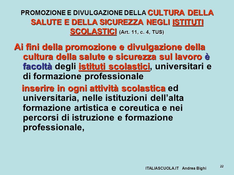 ITALIASCUOLA.IT Andrea Bighi 22 CULTURA DELLA SALUTE E DELLA SICUREZZA NEGLI ISTITUTI SCOLASTICI (Art. 11, c. 4, TUS) PROMOZIONE E DIVULGAZIONE DELLA