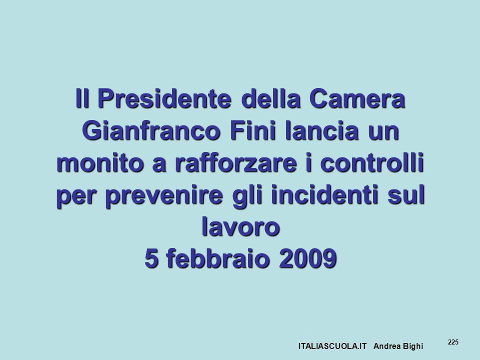 ITALIASCUOLA.IT Andrea Bighi 225 Il Presidente della Camera Gianfranco Fini lancia un monito a rafforzare i controlli per prevenire gli incidenti sul