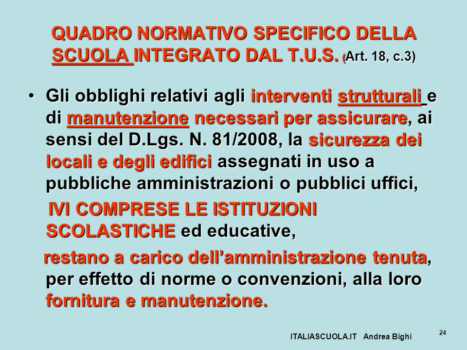 ITALIASCUOLA.IT Andrea Bighi 24 QUADRO NORMATIVO SPECIFICO DELLA SCUOLA INTEGRATO DAL T.U.S. ( Art. 18, c.3) Gli obblighi relativi agli interventi str
