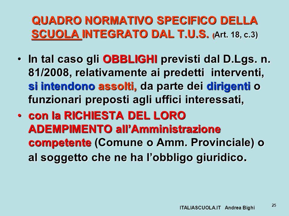 ITALIASCUOLA.IT Andrea Bighi 25 QUADRO NORMATIVO SPECIFICO DELLA SCUOLA INTEGRATO DAL T.U.S. ( Art. 18, c.3) In tal caso gli OBBLIGHI previsti dal D.L