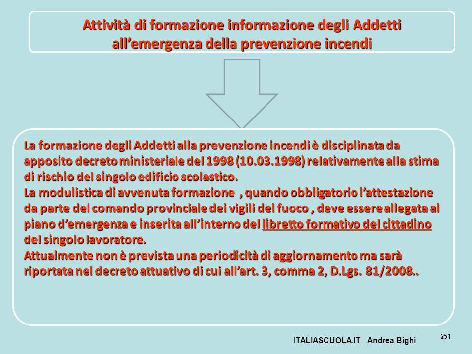 ITALIASCUOLA.IT Andrea Bighi 251 Attività di formazione informazione degli Addetti allemergenza della prevenzione incendi La formazione degli Addetti