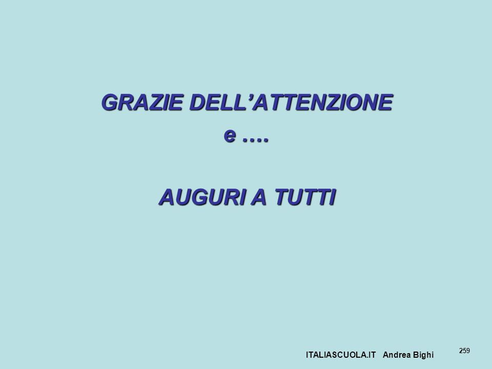 ITALIASCUOLA.IT Andrea Bighi 259 GRAZIE DELLATTENZIONE e …. AUGURI A TUTTI