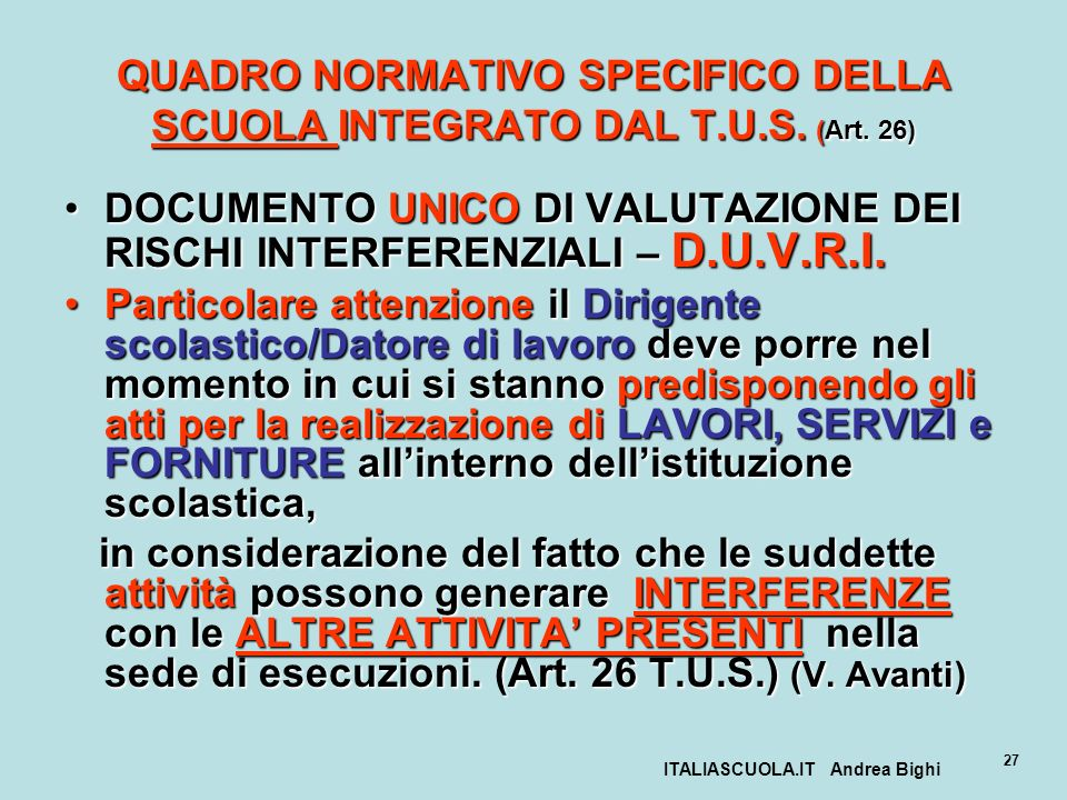ITALIASCUOLA.IT Andrea Bighi 27 QUADRO NORMATIVO SPECIFICO DELLA SCUOLA INTEGRATO DAL T.U.S. (Art. 26) DOCUMENTO UNICO DI VALUTAZIONE DEI RISCHI INTER
