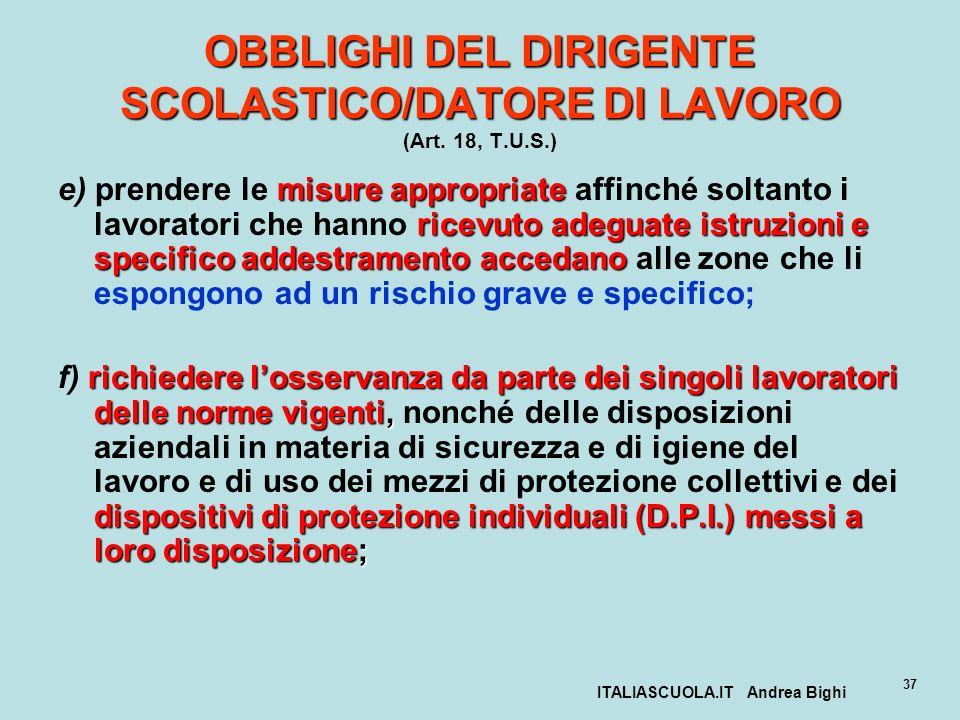 ITALIASCUOLA.IT Andrea Bighi 37 OBBLIGHI DEL DIRIGENTE SCOLASTICO/DATORE DI LAVORO OBBLIGHI DEL DIRIGENTE SCOLASTICO/DATORE DI LAVORO (Art. 18, T.U.S.