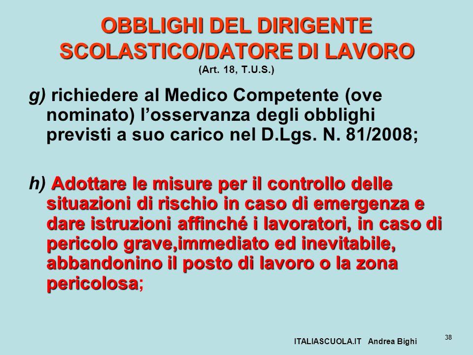 ITALIASCUOLA.IT Andrea Bighi 38 OBBLIGHI DEL DIRIGENTE SCOLASTICO/DATORE DI LAVORO OBBLIGHI DEL DIRIGENTE SCOLASTICO/DATORE DI LAVORO (Art. 18, T.U.S.