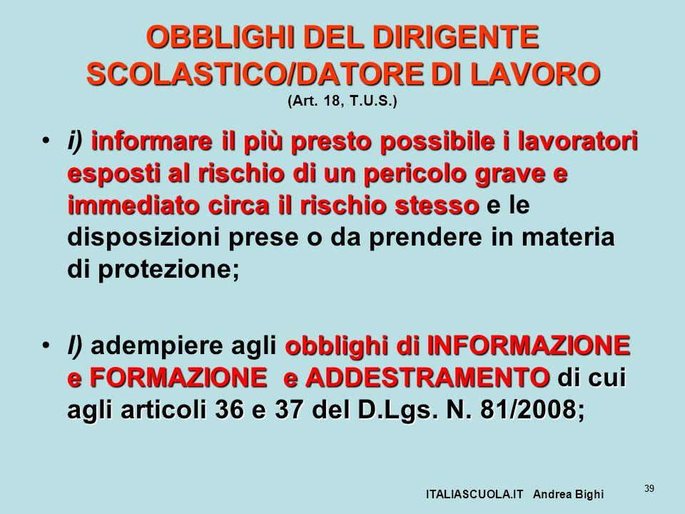 ITALIASCUOLA.IT Andrea Bighi 39 OBBLIGHI DEL DIRIGENTE SCOLASTICO/DATORE DI LAVORO OBBLIGHI DEL DIRIGENTE SCOLASTICO/DATORE DI LAVORO (Art. 18, T.U.S.