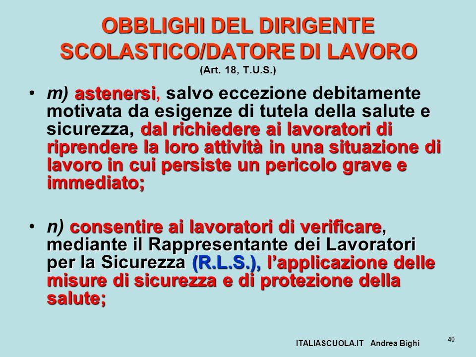 ITALIASCUOLA.IT Andrea Bighi 40 OBBLIGHI DEL DIRIGENTE SCOLASTICO/DATORE DI LAVORO OBBLIGHI DEL DIRIGENTE SCOLASTICO/DATORE DI LAVORO (Art. 18, T.U.S.