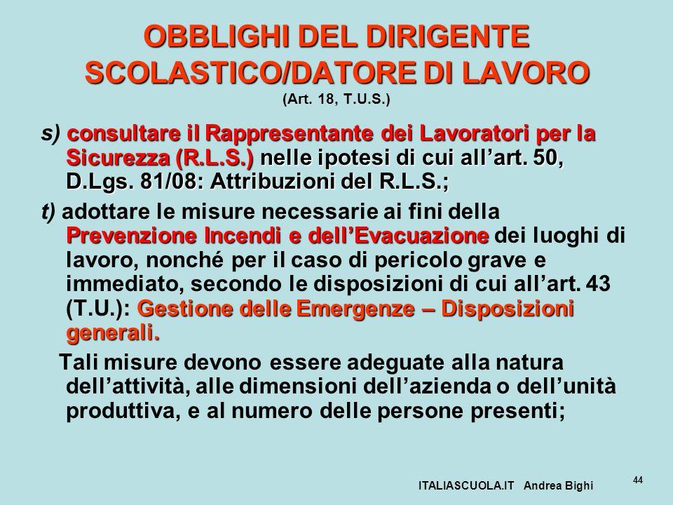 ITALIASCUOLA.IT Andrea Bighi 44 OBBLIGHI DEL DIRIGENTE SCOLASTICO/DATORE DI LAVORO OBBLIGHI DEL DIRIGENTE SCOLASTICO/DATORE DI LAVORO (Art. 18, T.U.S.