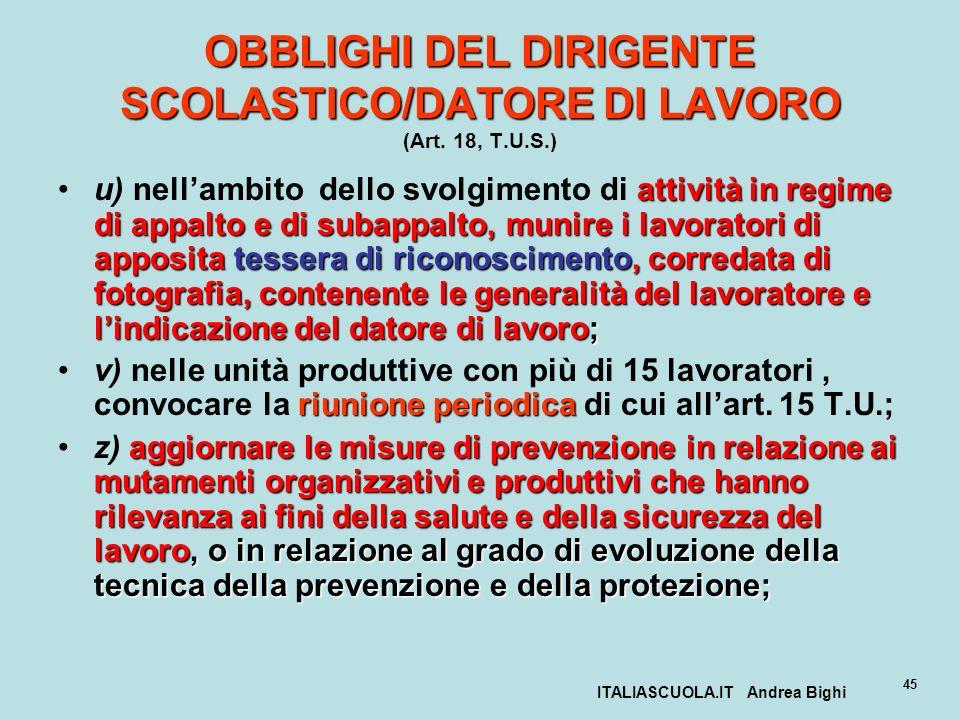 ITALIASCUOLA.IT Andrea Bighi 45 OBBLIGHI DEL DIRIGENTE SCOLASTICO/DATORE DI LAVORO OBBLIGHI DEL DIRIGENTE SCOLASTICO/DATORE DI LAVORO (Art. 18, T.U.S.