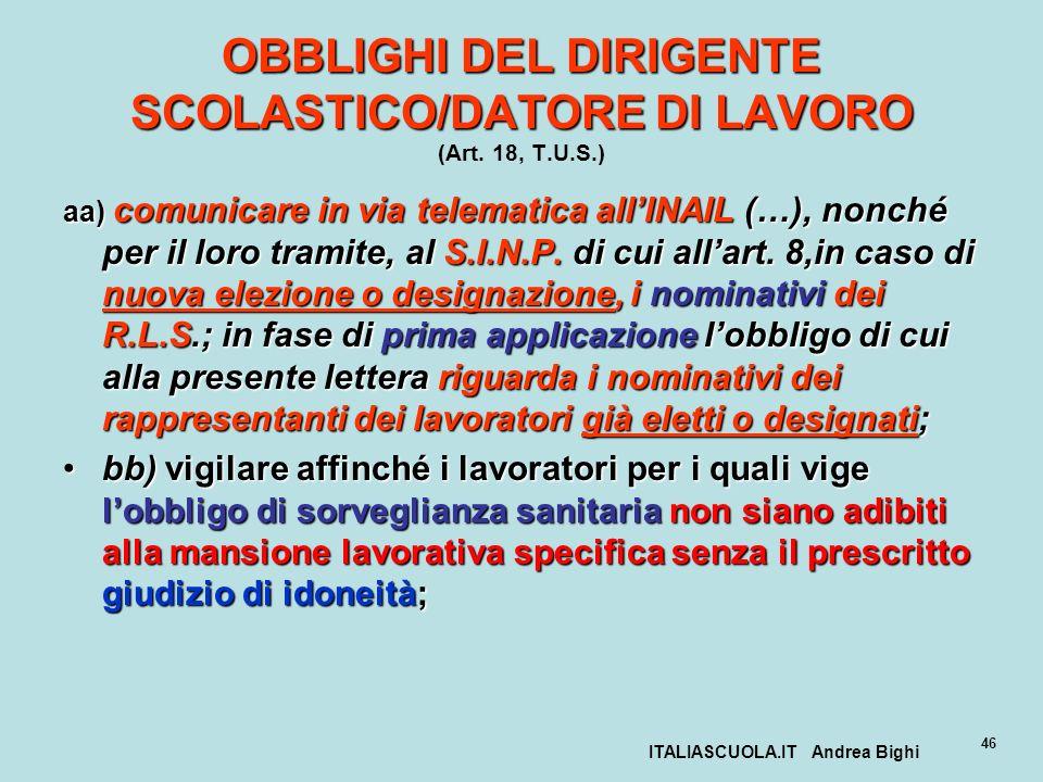 ITALIASCUOLA.IT Andrea Bighi 46 OBBLIGHI DEL DIRIGENTE SCOLASTICO/DATORE DI LAVORO OBBLIGHI DEL DIRIGENTE SCOLASTICO/DATORE DI LAVORO (Art. 18, T.U.S.