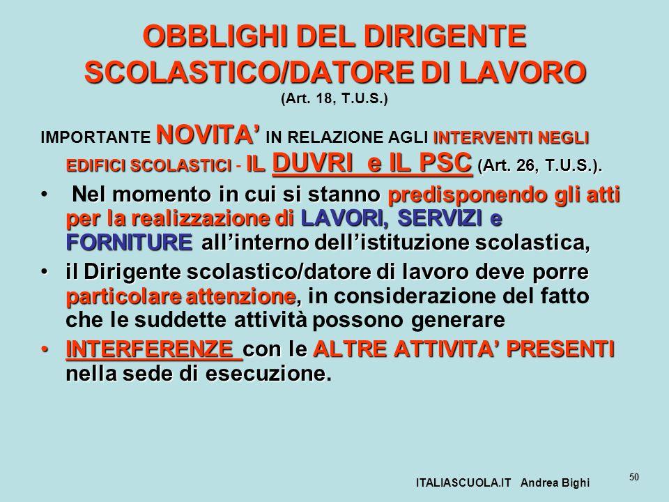 ITALIASCUOLA.IT Andrea Bighi 50 OBBLIGHI DEL DIRIGENTE SCOLASTICO/DATORE DI LAVORO OBBLIGHI DEL DIRIGENTE SCOLASTICO/DATORE DI LAVORO (Art. 18, T.U.S.