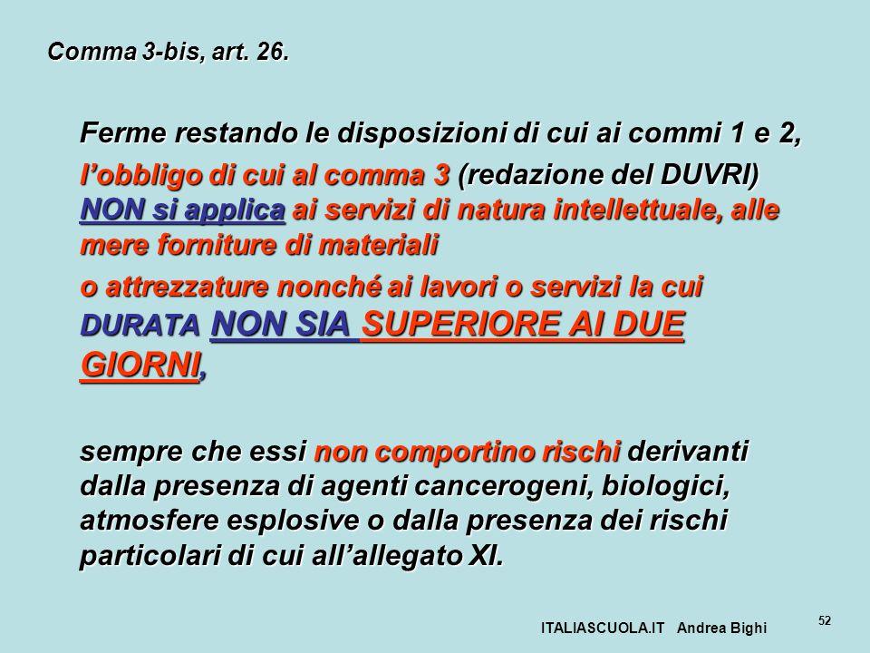 ITALIASCUOLA.IT Andrea Bighi 52 Comma 3-bis, art. 26. Ferme restando le disposizioni di cui ai commi 1 e 2, lobbligo di cui al comma 3 (redazione del