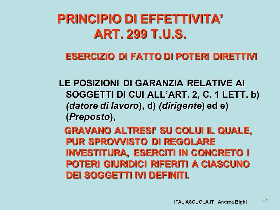 ITALIASCUOLA.IT Andrea Bighi 59 PRINCIPIO DI EFFETTIVITA ART. 299 T.U.S. ESERCIZIO DI FATTO DI POTERI DIRETTIVI LE POSIZIONI DI GARANZIA RELATIVE AI S