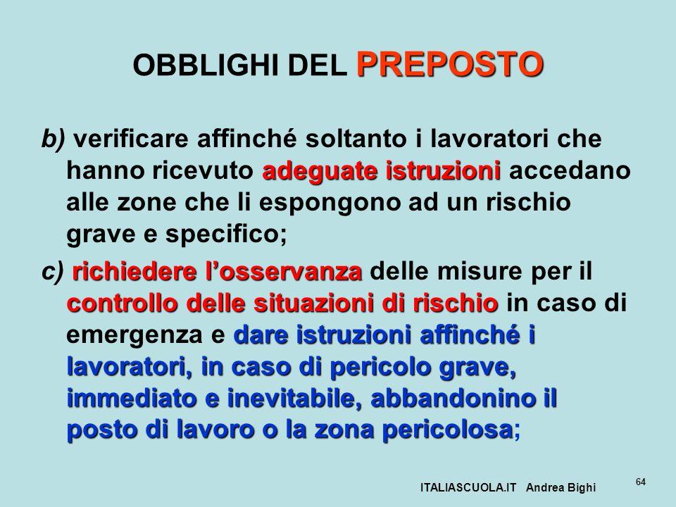 ITALIASCUOLA.IT Andrea Bighi 64 PREPOSTO OBBLIGHI DEL PREPOSTO adeguate istruzioni b) verificare affinché soltanto i lavoratori che hanno ricevuto ade
