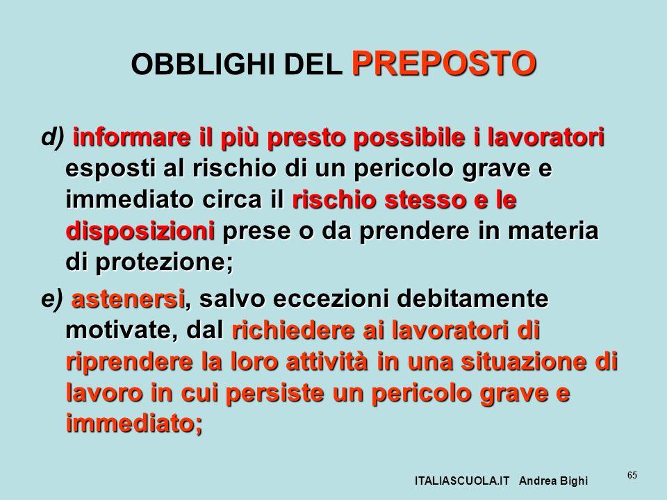 ITALIASCUOLA.IT Andrea Bighi 65 PREPOSTO OBBLIGHI DEL PREPOSTO informare il più presto possibile i lavoratori esposti al rischio di un pericolo grave