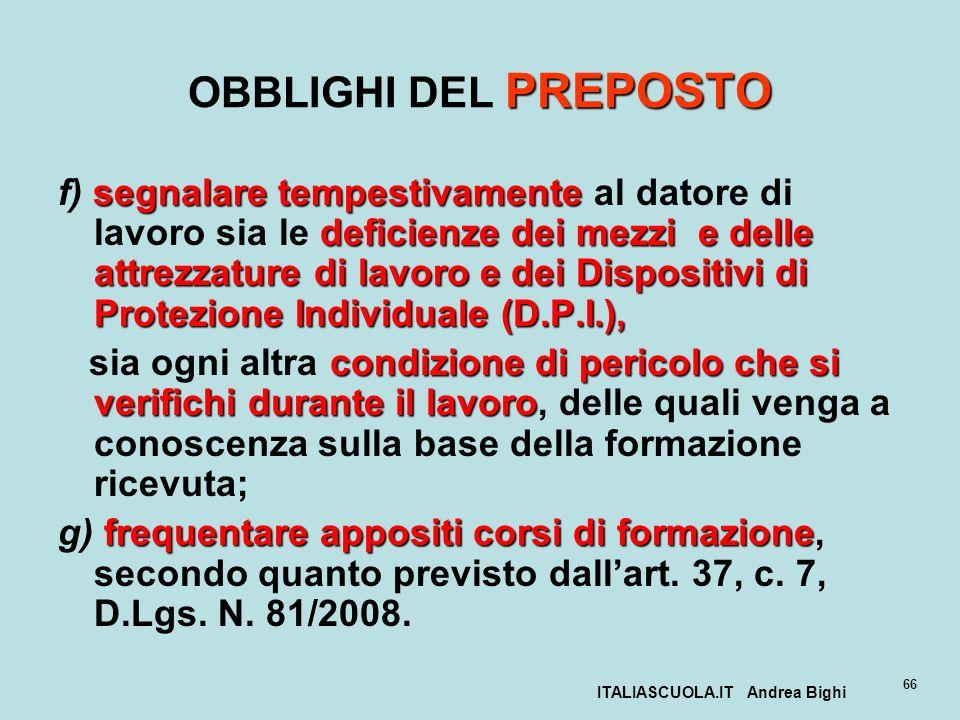 ITALIASCUOLA.IT Andrea Bighi 66 PREPOSTO OBBLIGHI DEL PREPOSTO segnalare tempestivamente deficienze dei mezzi e delle attrezzature di lavoro e dei Dis