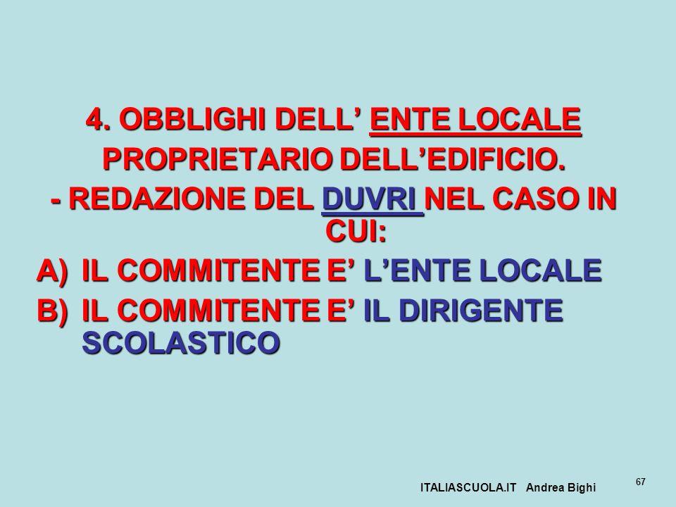 ITALIASCUOLA.IT Andrea Bighi 67 4. OBBLIGHI DELL ENTE LOCALE PROPRIETARIO DELLEDIFICIO. - REDAZIONE DEL DUVRI NEL CASO IN CUI: A)IL COMMITENTE E LENTE