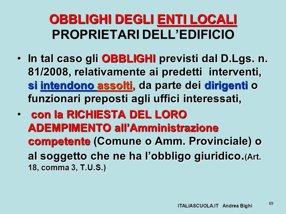 ITALIASCUOLA.IT Andrea Bighi 69 OBBLIGHI DEGLI ENTI LOCALI OBBLIGHI DEGLI ENTI LOCALI PROPRIETARI DELLEDIFICIO In tal caso gli OBBLIGHI previsti dal D